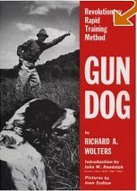 gun dog: revolutionary rapid training method by Richard A. Wolters
